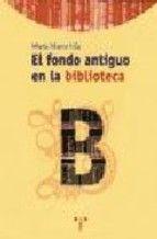 EL FONDO ANTIGUO EN LA BIBLIOTECA. Marta Marsá Vila. Localización: 022/MAR/fon