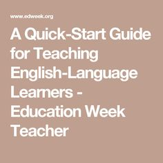 A Quick-Start Guide for Teaching English-Language Learners - Education Week Teacher