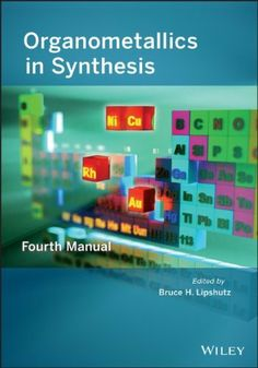 Organometallics in synthesis : fourth manual / edited by Bruce H. Lipshutz