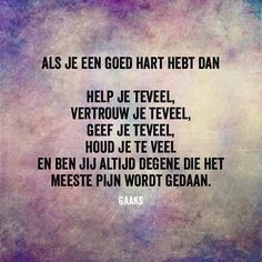 Zo herkenbaar.... goed willen doen naar mensen lopen je voorbij of je lucht bent... Words Of Wisdom Quotes, Sad Quotes, Wise Words, Best Quotes, Love Quotes, Inspirational Quotes, Lifetime Quotes, Dutch Quotes, One Liner