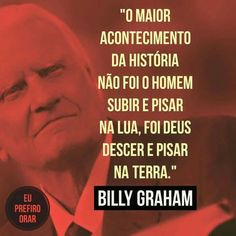O maior evento de todos os tempos!!! Jesus Is Lord, Jesus Christ, Best Banner, Billy Graham, Jesus Freak, Good Energy, Believe In God, Jesus Loves Me, No One Loves Me