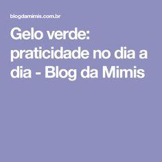 Gelo verde: praticidade no dia a dia - Blog da Mimis