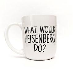 What would Heisenberg do?