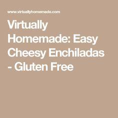 Virtually Homemade: Easy Cheesy Enchiladas - Gluten Free