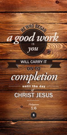 """ #HE - WHO - BEGAN - a - GOOD - WORK - IN - YOU - WILL - carry - it - on - TO - COMPLETION - UNTIL - the - DAY - OF - (- the - #LORD) - JESUS - CHRIST . "" - #Bible - #Philippians 1:6"