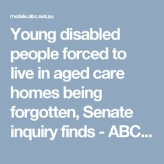 Young disabled people forced to live in aged care homes being forgotten, Senate inquiry finds - ABC News (Australian Broadcasting Corporation) Mild Cerebral Palsy, Care Homes, Aged Care, Disabled People, Abc News, Disability, Stage, Cat, Live