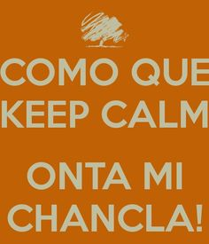 Como que keep calm? hahaha reminds me of my lovely Mexican Words, Mexican Quotes, Mexican Phrases, Mexican Funny Memes, Mexican Humor, Humor Mexicano, Keep Calm, Mexicans Be Like, Spanish Jokes