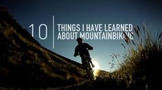 10 things i have learned about #mountainbiking