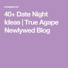 40+ Date Night Ideas | True Agape Newlywed Blog