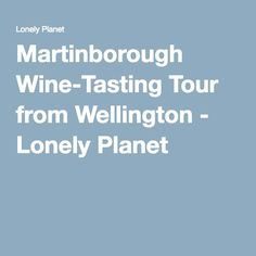 Martinborough Wine-Tasting Tour from Wellington - Lonely Planet