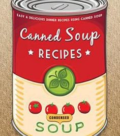 The Canned Soup Cookbook: 50 Easy & Delicious Dinner Recipes Using Canned Soup PDF