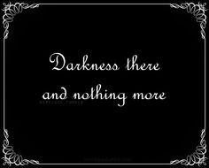 ♥Darkness There…and Nothing More …