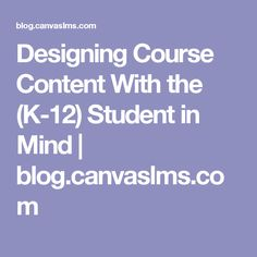 Designing Course Content With the (K-12) Student in Mind   blog.canvaslms.com