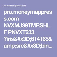 pro.moneymappress.com NVXMJ39TMRSHLF PNVXT233 ?iris=614165&src=bing&_ga=1.4244083.1781607442.1486860348&h=true