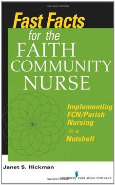 Fast Facts for the Faith Community Nurse: Implementing FCN/Parish Nursing in a Nutshell by Janet Hickman MS  EdD  RN, http://www.amazon.com/dp/0826107125/ref=cm_sw_r_pi_dp_MiFbrb0T35Y2C