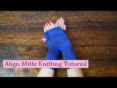 Align Mitts Knitting Tutorial - YouTube by VeryPink Knits... lots of good techniques to learn for a beginner!