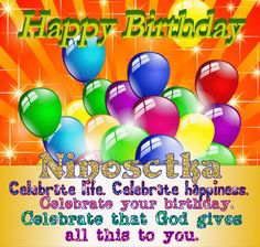 Celebrate life. Celebrate happiness. Celebrate your birthday. Celebrate that God gives all this to you.