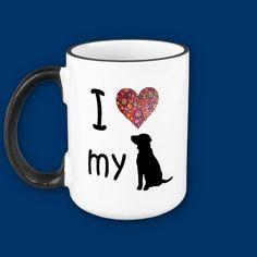 I heart my dog mug  http://www.zazzle.com/i_love_my_dog_mug-168985053764270244?gl=Paintingsbygretzky=238734277034516203