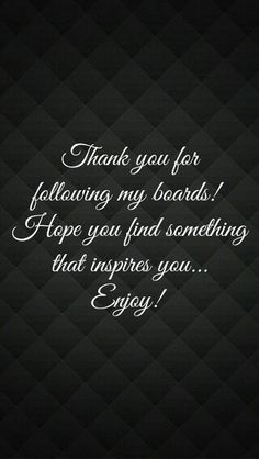 Thank you for following my boards! Hope you find something that inspires you... Enjoy!