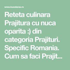 Reteta culinara Prajitura cu nuca oparita :) din categoria Prajituri. Specific Romania. Cum sa faci Prajitura cu nuca oparita :)