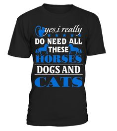 """# I Really Do Need All These Horses Dogs And Cats T Shirt .  Special Offer, not available in shops      Comes in a variety of styles and colours      Buy yours now before it is too late!      Secured payment via Visa / Mastercard / Amex / PayPal      How to place an order            Choose the model from the drop-down menu      Click on """"Buy it now""""      Choose the size and the quantity      Add your delivery address and bank details      And that's it!      Tags: I Really Do Need All These…"""