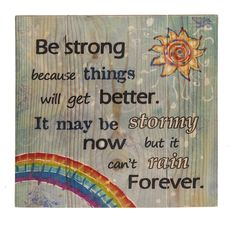 Lift someones spirits and inspire them to feel better with this crafty wooden inspirational sign that reads Be Strong because things will get better, It may be stormy now but it can't rain forever. $19.99 (http://www.inspirationalgiftstore.com/be-strong-inspirational-sign-wooden-plaque/)