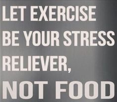 Let excercise be your stress reliever, not food.