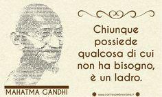 Chiunque possiede qualcosa di cui non ha bisogno è un ladro.  Gandhi  http://www.caritasambrosiana.it
