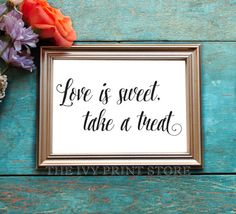 Love is sweet, take a treat! You can frame this romantic sign and place it on the candy buffet, dessert bar, cupcake table, pie bar, or guest