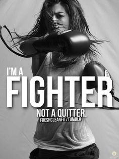 I'm a fighter not a quitter #true #quote #fitspo