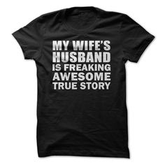 My Wifes Husband ̿̿̿(•̪ ) is Freaking awesome. True StoryMy Wifes Husband is Freaking awesome. True Story. Funny T shirt for Husband anniversary or birthday gift.wife,husband,t shirt,funny,funny t shirt for husband,anniversary shirt,anniversary gift for husband,my husband is awesome,awesome husband shirt,shirt