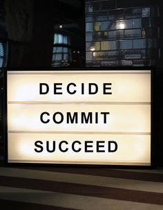 Decide, commit, succeed.