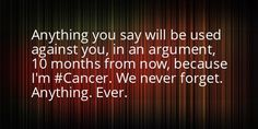 Cancer fact_not the most endearing trait, but it is what it is