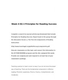 Week 4 DQ 2 Principles for Reading Success    Complete a search for journal articles (professional) that include Principles for Reading Success. Report back to the group through the discussion forum: a. The Five (5) Components of… (More)