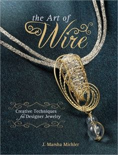 The Art of Wire: Creative Techniques for Designer Jewelry I want to start working with wire, there are endless possibilities!