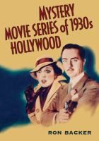 Mystery movie series of 1930s Hollywood /  Ron Backer.