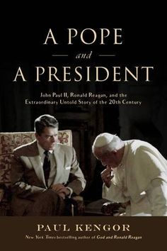 A Pope and a President: John Paul II, Ronald Reagan, and ...