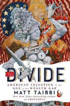 The Divide: American Injustice in the Age of the Wealth Gap by Matt Taibbi,http://www.amazon.com/dp/081299342X/ref=cm_sw_r_pi_dp_.v8stb14BHYZTBA6