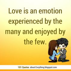 Love is an emotion experienced by the many and enjoyed by the few. #love #quotes
