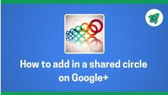 How to add a shared circle on Google +