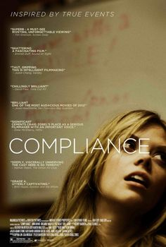 Compliance, 2012 American drama film written and directed by Craig Zobel, and starring Ann Dowd, Dreama Walker, and Pat Healy.