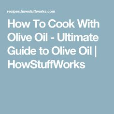 How To Cook With Olive Oil - Ultimate Guide to Olive Oil | HowStuffWorks