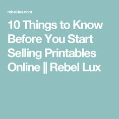 10 Things to Know Before You Start Selling Printables Online || Rebel Lux
