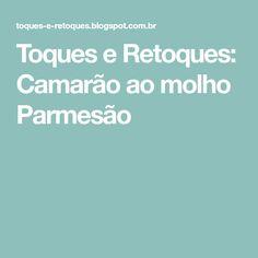Toques e Retoques: Camarão ao molho Parmesão Banana, Carne, Tips, Food And Drink, Recipes, Shrimp, Fitness, The Oatmeal, Tasty Food Recipes