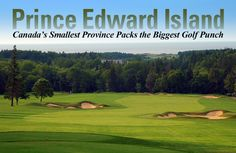 By: Grant Fraser Prince Edward Island may be best known for its tasty spuds and lore of Anne of Green Gables but in Canada's golf circles, our smallest province packs this country's biggest golf punch Pei Canada, Prince Edward Island, Anne Of Green Gables, Sicily, Punch, Bucket, Golf, Packing, Big