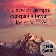 El universo siempre conspira a favor de los soñadores, así que ¡a soñar y buenos días!