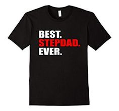 "Amazon.com: Awesome ""Best Step-Dad Ever"" T-shirt: Clothing"