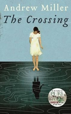 The Crossing: Andrew Miller [August I Love Books, Books To Read, Andrew Miller, English Literature, Book Cover Design, So Little Time, One Pic, How To Find Out, The Past