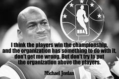 I think the player win the championship, and the organization has something to do with it, don't get me wrong. But don't try to put the organization above the players. Michael Jordan Quotes, Nelson Mandela Quotes, The Championship, Something To Do, All About Time, Organization, Reading, Quotes By Nelson Mandela, Getting Organized