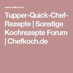 Tupper-Quick-Chef-Rezepte | Sonstige Kochrezepte Forum | Chefkoch.de